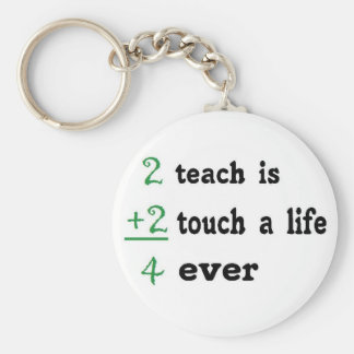 2 teach is 2 touch a  Life 4 ever Key Ring