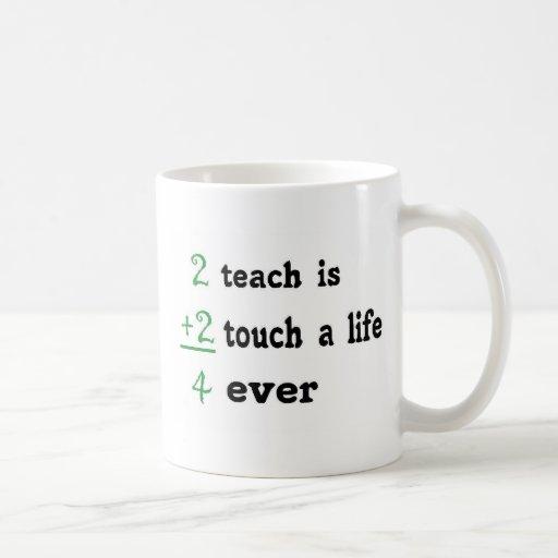 2 teach is 2 touch a  Life 4 ever Coffee Mug