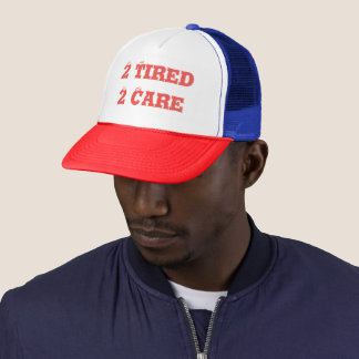 2 Tired 2 Care Trucker Hat