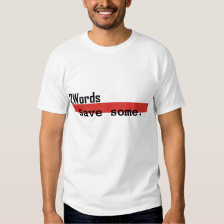 2 words, Save some. T-shirt