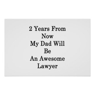 2 Years From Now My Dad Will Be An Awesome Lawyer Poster