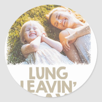 2nd February - Lung Leavin' Day - Appreciation Day Classic Round Sticker