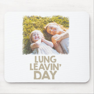 2nd February - Lung Leavin' Day - Appreciation Day Mouse Pad