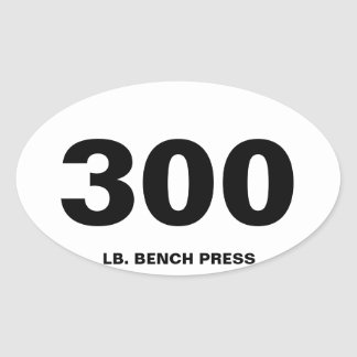 300 pound bench press oval sticker