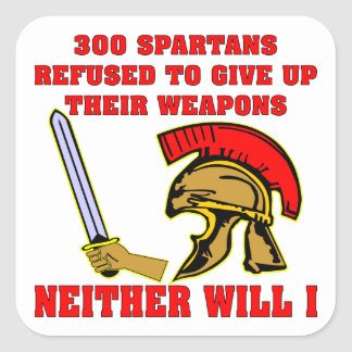 300 Spartan's Refused To Give Up Their Weapons Square Sticker