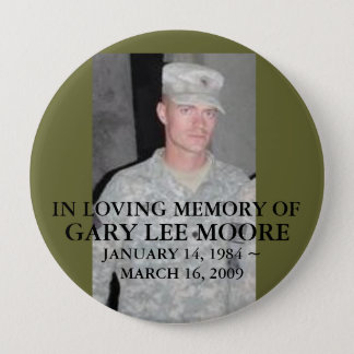 30842406, IN LOVING MEMORY OF, GARY LEE MOORE, ... 10 CM ROUND BADGE