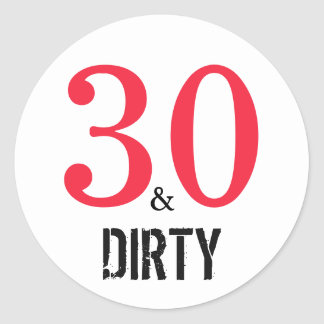 30 and Dirty | Typography 30th Birthday Classic Round Sticker