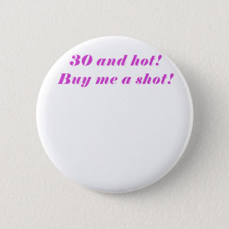 30 and Hot Buy Me a Shot 6 Cm Round Badge