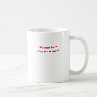 30 and Hot Buy Me a Shot Coffee Mug