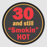 30 and Still Smokin Hot | 30th Birthday Round Sticker