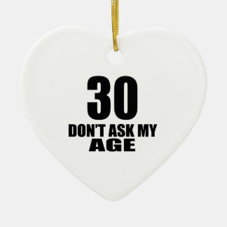 30 Do Not Ask My Age Birthday Designs Ceramic Ornament