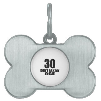 30 Do Not Ask My Age Birthday Designs Pet ID Tag