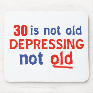 30 is depressing not old birthday designs mousepads