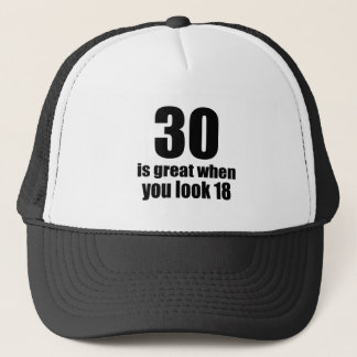 30 Is Great When You Look Birthday Trucker Hat