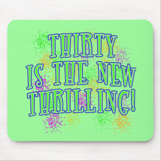 30 is the New Thrilling Products Mouse Pad