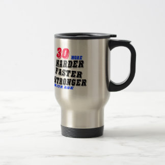 30 More Harder Faster Stronger With Age Travel Mug