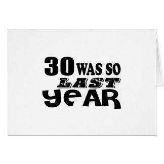 30 So Was So Last Year Birthday Designs Card