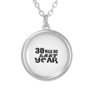 30 So Was So Last Year Birthday Designs Silver Plated Necklace