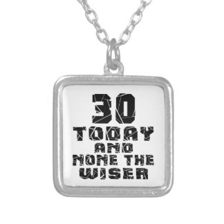 30 Today And None The Wiser Silver Plated Necklace