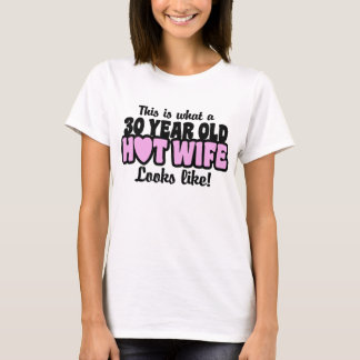 30 Year Old Hot Wife T-Shirt