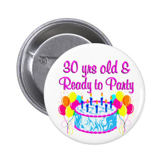 30 YR OLD & READY TO PARTY 6 CM ROUND BADGE