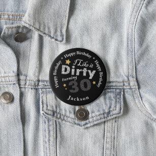 30th Birthday - I Like it Dirty Turning 30 7.5 Cm Round Badge