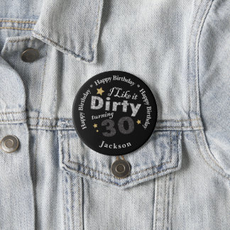 30th Birthday - I Like it Dirty Turning 30 7.5 Cm Round Badge