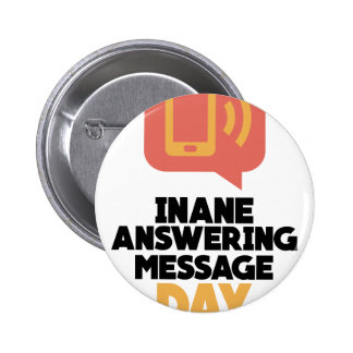 30th January - Inane Answering Message Day 6 Cm Round Badge