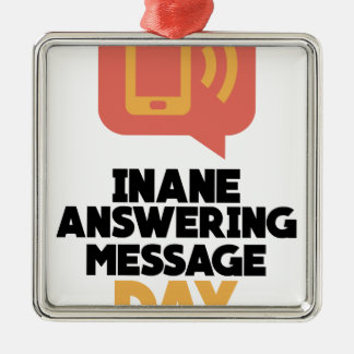 30th January - Inane Answering Message Day Metal Ornament