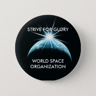 320s, WORLD SPACE ORGANIZATION, STRIVE FOR GLORY 6 Cm Round Badge