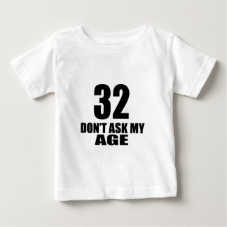32 Do Not Ask My Age Birthday Designs Baby T-Shirt