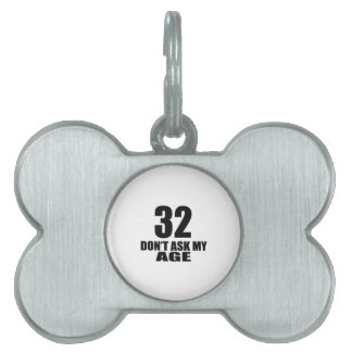32 Do Not Ask My Age Birthday Designs Pet Tag