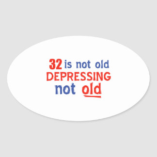 32 is depressing not old birthday designs oval stickers