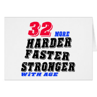 32 More Harder Faster Stronger With Age Card