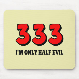 333 - I'm Only Half Evil Mouse Pad