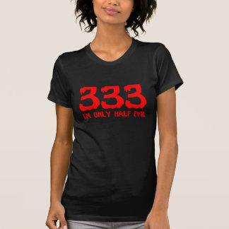 333 I'm only half evil. T-Shirt
