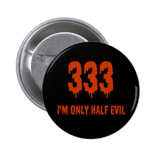 333 Only Half Evil 6 Cm Round Badge