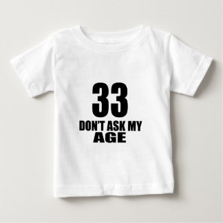 33 Do Not Ask My Age Birthday Designs Baby T-Shirt