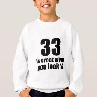 33 Is Great When You Look Birthday Sweatshirt