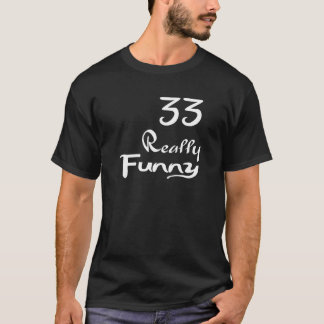 33 Really Funny Birthday Designs T-Shirt