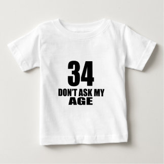 34 Do Not Ask My Age Birthday Designs Baby T-Shirt
