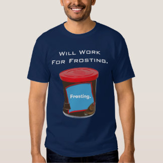 34, Will Work For Frosting., Frosting. Tee Shirt