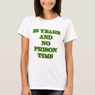 35 and no prison time T-Shirt