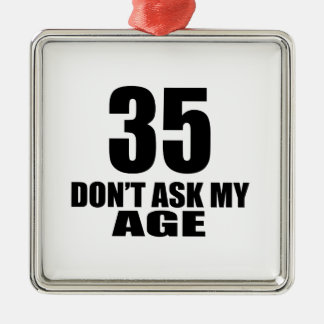35 Do Not Ask My Age Birthday Designs Metal Ornament
