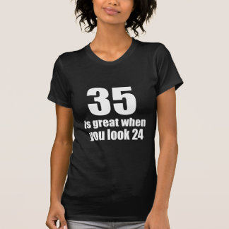 35 Is Great When You Look Birthday T-Shirt