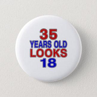35 Years Old Looks 18 6 Cm Round Badge