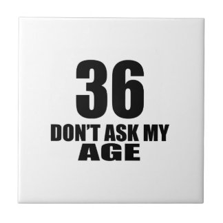 36 Do Not Ask My Age Birthday Designs Ceramic Tile