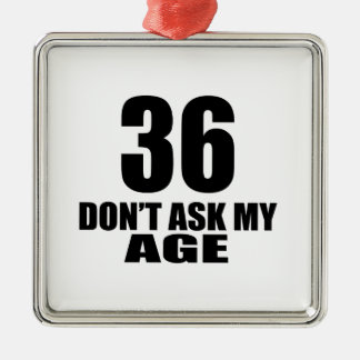 36 Do Not Ask My Age Birthday Designs Metal Ornament
