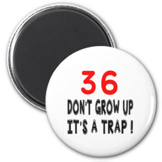 36 Don't Grow Up, It's A Trap Birthday Designs Fridge Magnets