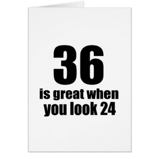 36 Is Great When You Look Birthday Card